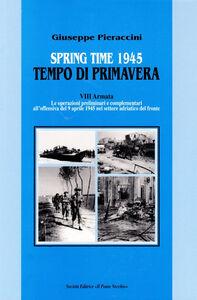 Spring time-Tempo di primavera 1945. VIII armata. Le operazioni preliminari all'offensiva del 9 aprile 1945 nel settore adriatico del fronte