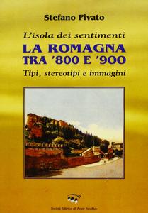 L' isola dei sentimenti. Tipi, stereotipi e immagini in Romagna tra '800 e '900
