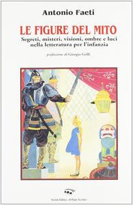 Le figure del mito. Segreti, misteri, visioni, ombre e luci nella letteratura per l'infanzia
