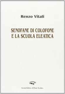 Senofane di Colofone e la scuola eleatica - Renzo Vitali - copertina