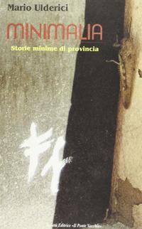 Minimalia. Storie minime di provincia - Ulderici Mario - wuz.it