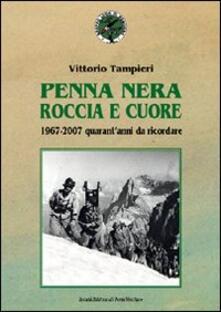 Penna nera, roccia e cuore. 1967-2007: quarant'anni da ricordare - Vittorio Tampieri - copertina