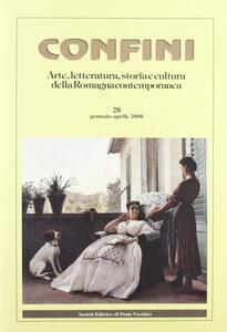 Confini. Arte e letteratura, storia e cultura della Romagna contemporanea. Vol. 28