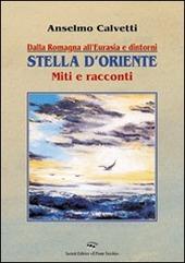 Dalla Romagna all'Eurasia. Stella d'Oriente. Miti e racconti