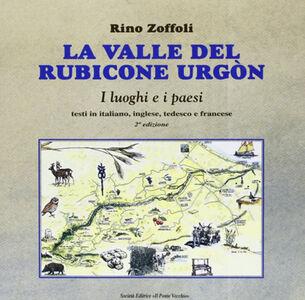 La valle del Rubicone Urgón. Ediz. italiana, inglese, tedesca e francese