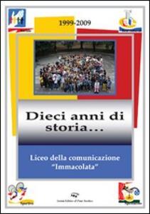 Liceo della comunicazione «immacolata» 1999-2009. Dieci anni di storia...