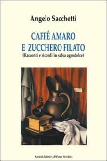Riciclare flessibile biologico  Caffé amaro e zucchero filato. Racconti e ricordi in salsa agrodolce -  Angelo Sacchetti - Libro - Il Ponte Vecchio - Romandíola | IBS