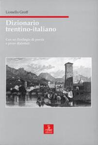 Dizionario trentino-italiano. Con un florilegio di poesie e prose dialettali