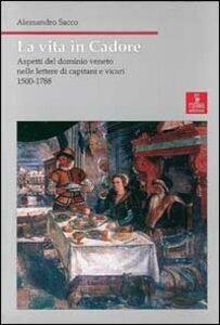 La vita in Cadore. Aspetti del dominio veneto nelle lettere di capitani e vicari 1500-1788