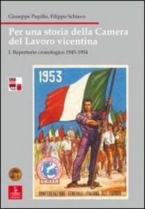 Per una storia della Camera del lavoro vicentina. Vol. 1: Repertorio cronologico 1945-1954.