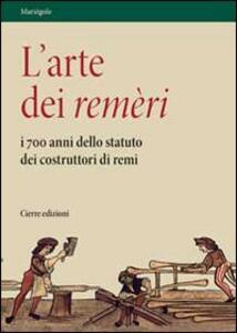 L' arte dei remèri. I 700 anni dello statuto dei costruttori di remi. Con DVD