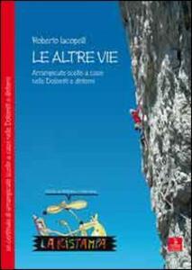Le altre vie. Arrampicate scelte a caso nelle Dolomiti e dintorni - Roberto Iacopelli - copertina