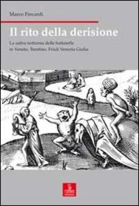 Il rito della derisione. La satira notturna delle battarelle in Veneto, Trentino, Friuli Venezia Giulia
