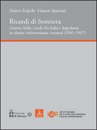 Ricordi di frontiera, guerra, foibe, esodo fra Italia e Jugoslavia in alcune testimonianze veronesi (1941-1947)