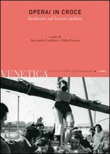 Venetica. Annuario di storia delle Venezie in età contemporanea (2008). Vol. 2: Operai in croce. Inchiesta sul lavoro malato.
