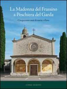 La Madonna del Frassino. Cinquecento anni di storia e d'arte