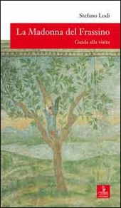 La Madonna del Frassino. Guida alla visita