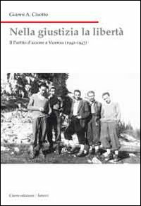 Nella giustizia la libertà. Il Partito d'Azione a Vicenza (1942-1947)