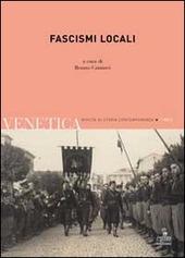 Venetica. Annuario di storia delle Venezie in eta contemporanea (2011). Vol. 1: Fascismi locali.