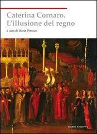 Caterina Cornaro. L'illusione del regno