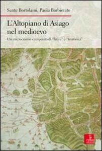 L' altopiano di Asiago nel medioevo. Un microcosmo composito di «latini» e «teutonici»