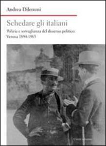 Schedare gli italiani. Polizia e sorveglianza del dissenso politico: Verona 1894-1963