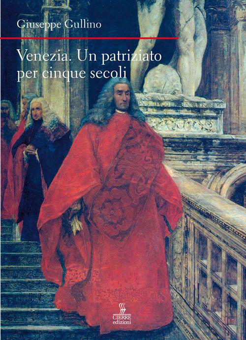 Venezia. Un patriziato lungo cinque secoli