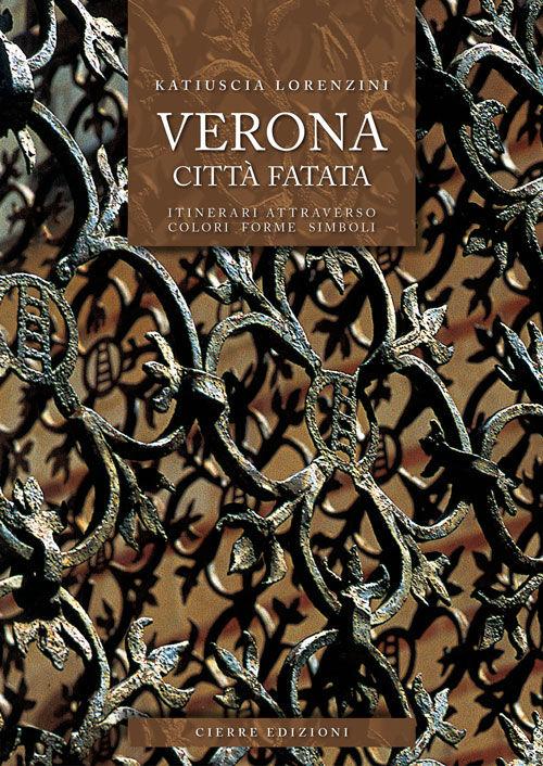 Verona città fatata. Itinerari attarverso colori forme simboli