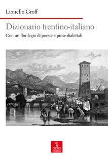 Equilibrifestival.it Dizionario italiano-trentino. Con un florilegio di poesie e prose dialettali Image