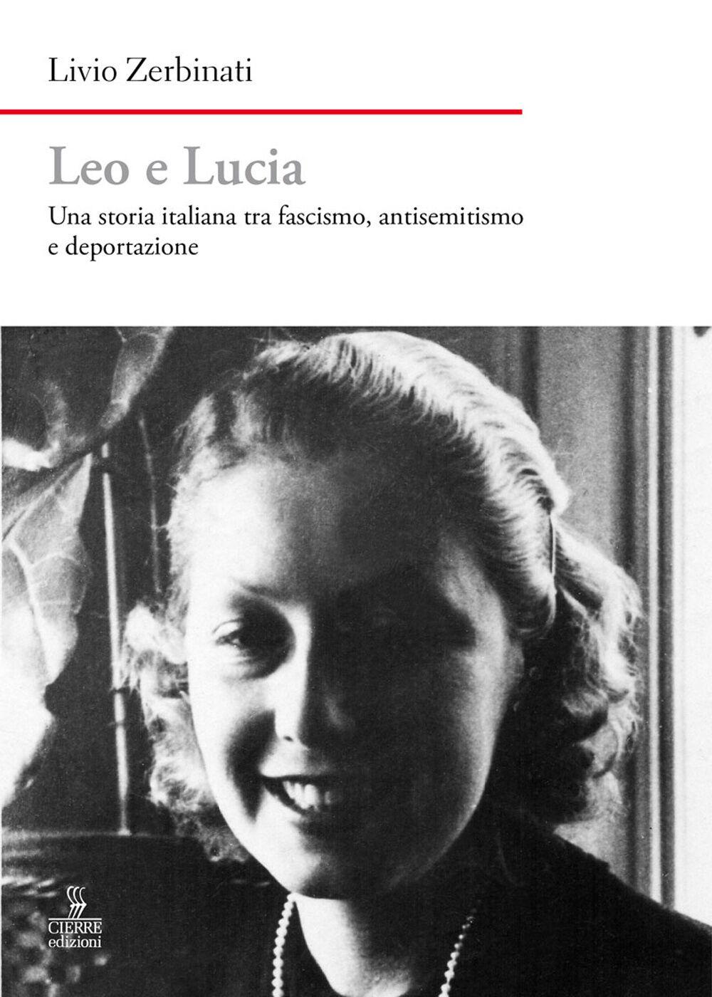 Leo e Lucia. Una storia italiana tra fascismo, antisemitismo e deportazione