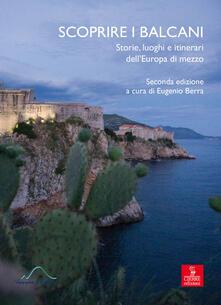Mercatinidinataletorino.it Scoprire i Balcani. Storie, luoghi e itinerari dell'Europa di mezzo Image