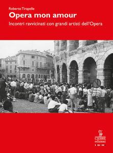 Opera, mon amour. Incontri ravvicinati con grandi artisti dell'Opera