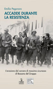 Accadde durante la Resistenza. Levasione dal carcere di massima sicurezza di Bassano del Grappa.pdf