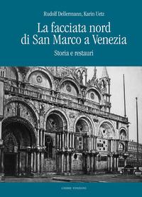 La La facciata nord di San Marco a Venezia. Storia e restauri - Dellermann Rudolf Uetz Karin - wuz.it