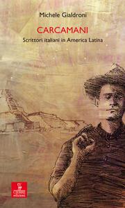 Carcamani. Scrittori italiani in America latina