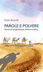 Parole e polvere. Taccuini di strada: Eurasia, America e Africa