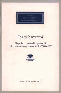 Teatri barocchi. Tragedie, commedie, pastorali nella drammaturgia europea fra '500 e '600