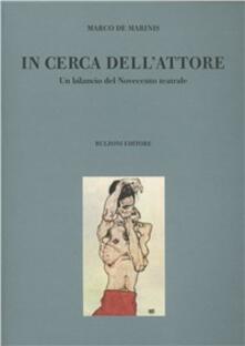 In cerca dell'attore. Un bilancio del Novecento teatrale - Marco De Marinis - copertina
