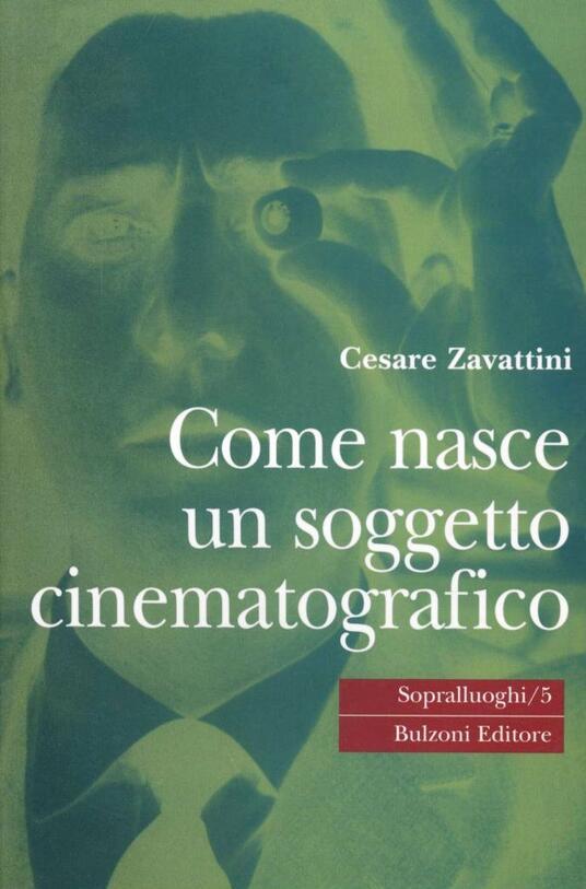 Come nasce un soggetto cinematografico. Monologo in due tempi - Cesare Zavattini - copertina