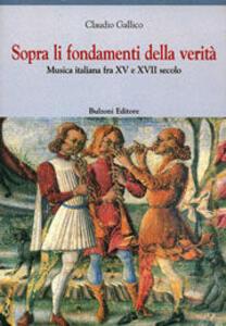 Sopra li fondamenti della verità. Musica italiana fra XV e XVII secolo