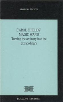 Carol Shields' Magic wand. Turning the ordinary into the extraordinary