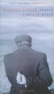 Antonin Artaud. Teatro, libri e oltre