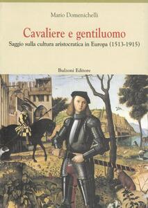 Cavaliere e gentiluomo. Saggio sulla cultura aristocratica in Europa (1513-1915)