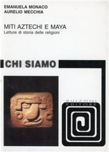 Miti aztechi e maya. Letture di storia delle religioni