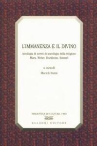 L' immanenza e il divino. Antologia di scritti di sociologia della religione. Marx, Weber, Durkheim, Simmel