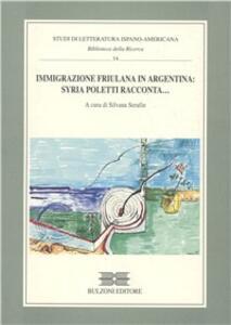 Immigrazione friulana in Argentina. Syria Poletti racconta...