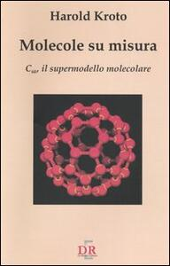 Molecole su misura. C60, il supermodello molecolare
