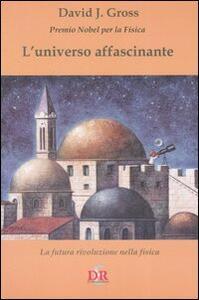 L' universo affascinante. La futura rivoluzione nella fisica