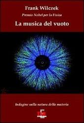 La musica del vuoto. Indagine sulla natura della materia