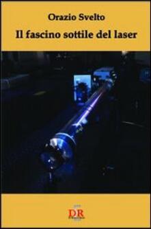 Il fascino sottile del laser - Orazio Svelto - copertina